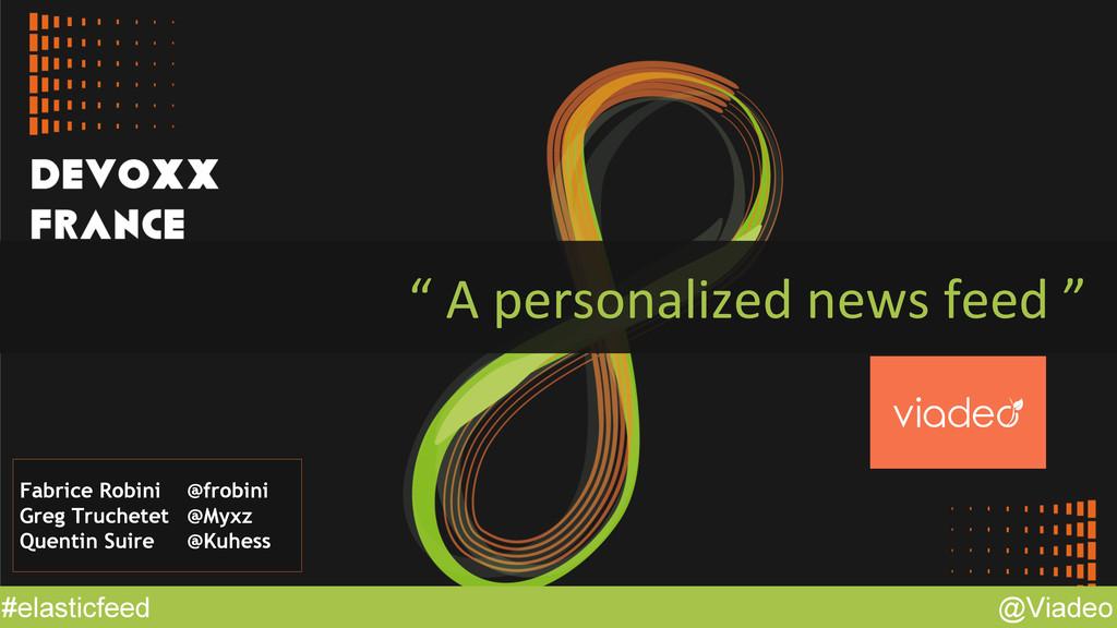 "@Viadeo #elasticfeed "" A personalized news feed..."