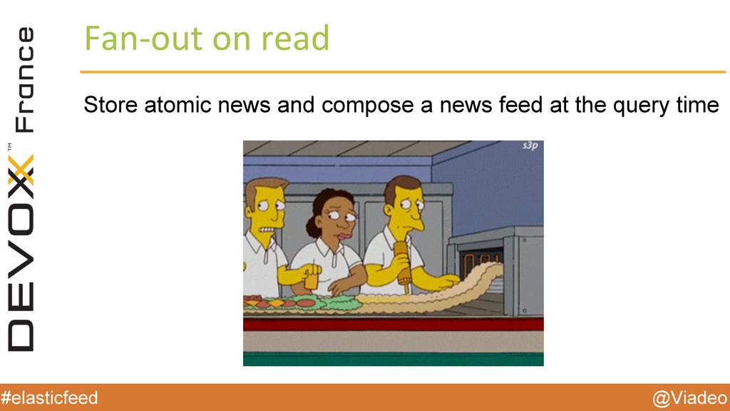 @Viadeo #elasticfeed Fan-out on read Store atom...