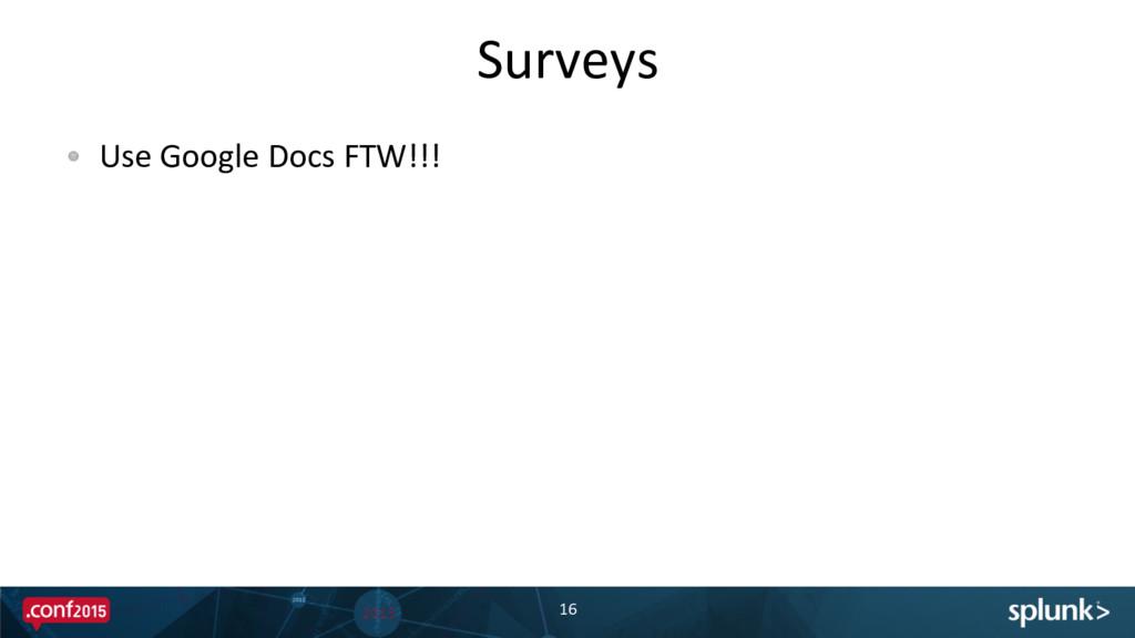 Surveys  16  !  Use Google Docs ...