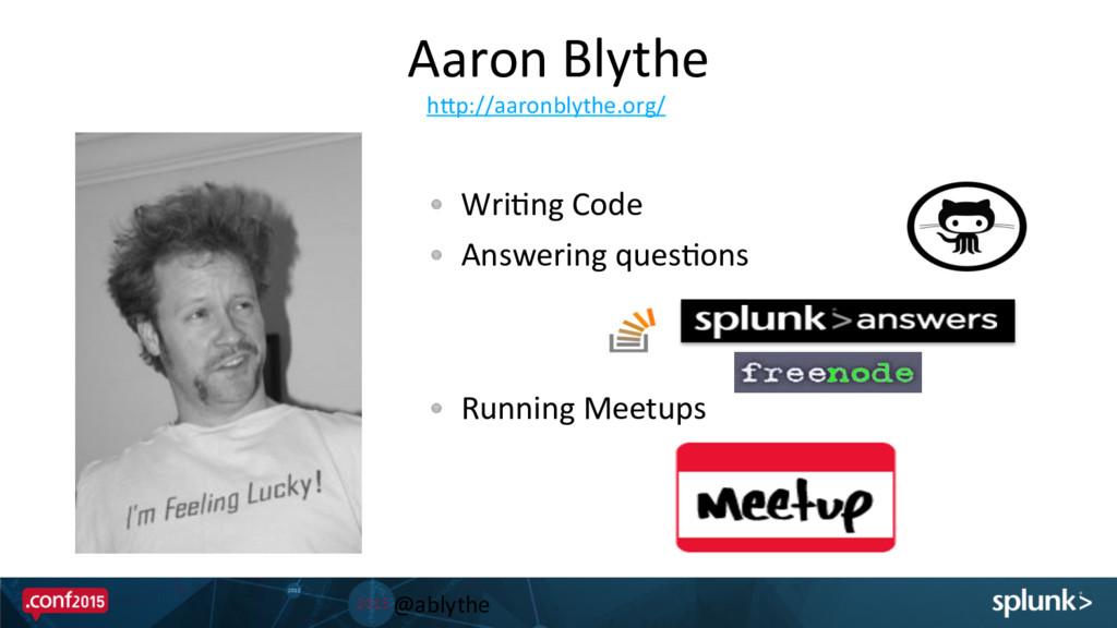 Aaron Blythe   !  Wri@ng Code  ...