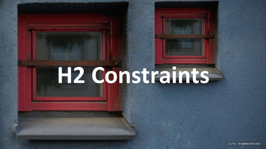 H2 Constraints 21 / 75 — © AKAMAI-EDGE 2016
