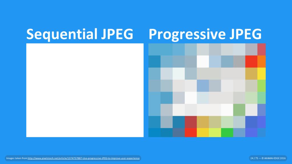 Sequential JPEG Progressive JPEG Images taken f...
