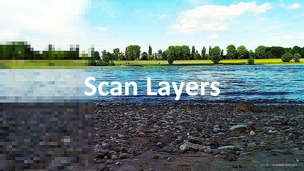 Scan Layers 25 / 75 — © AKAMAI-EDGE 2016
