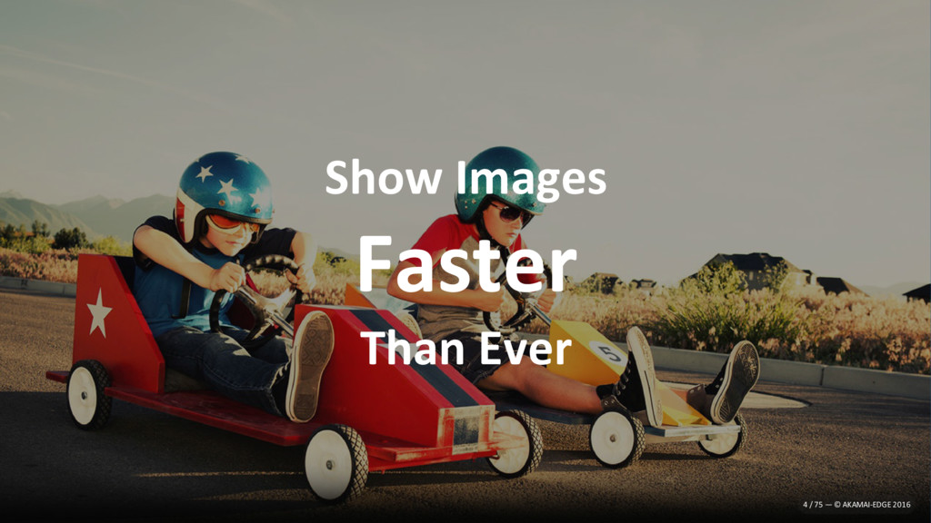 Show Images Faster Than Ever 4 / 75 — © AKAMAI-...