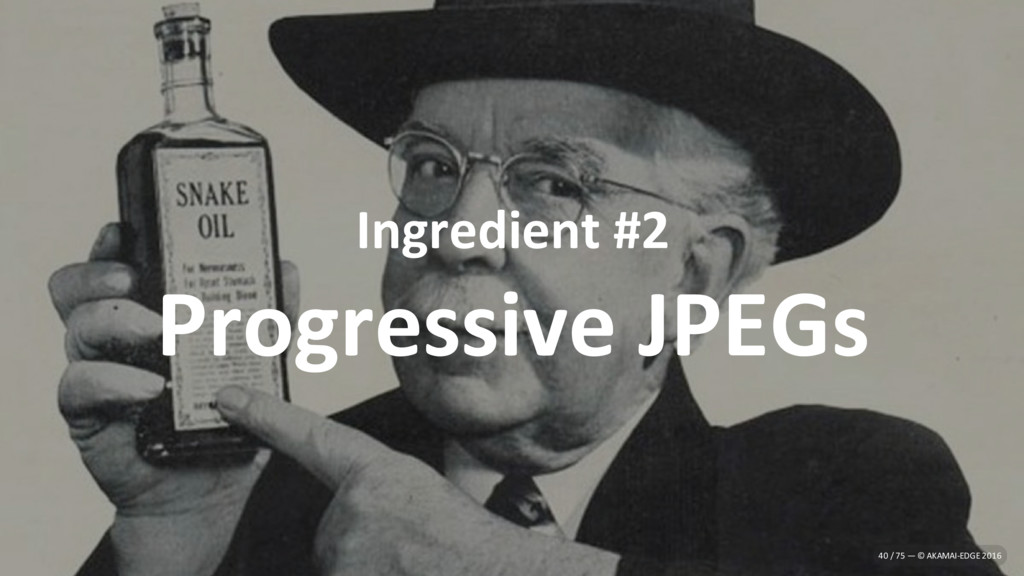 Ingredient #2 Progressive JPEGs 40 / 75 — © AKA...