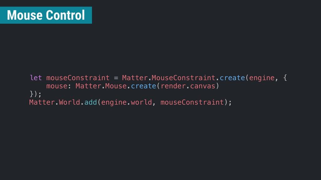 let mouseConstraint = Matter.MouseConstraint.cr...