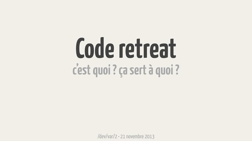 Code retreat c'est quoi ? ça sert à quoi ? /dev...