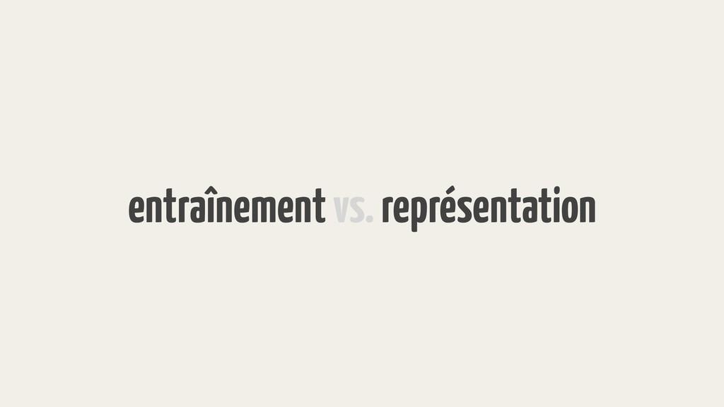 entraînement vs. représentation
