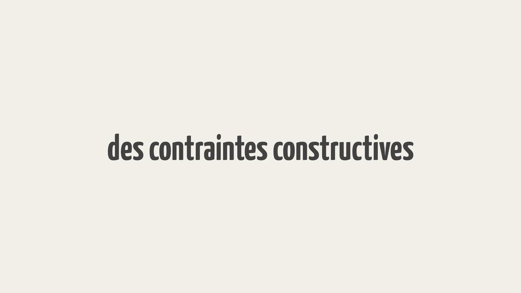des contraintes constructives