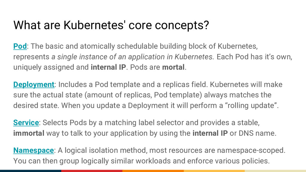 What are Kubernetes' core concepts? Pod: The ba...