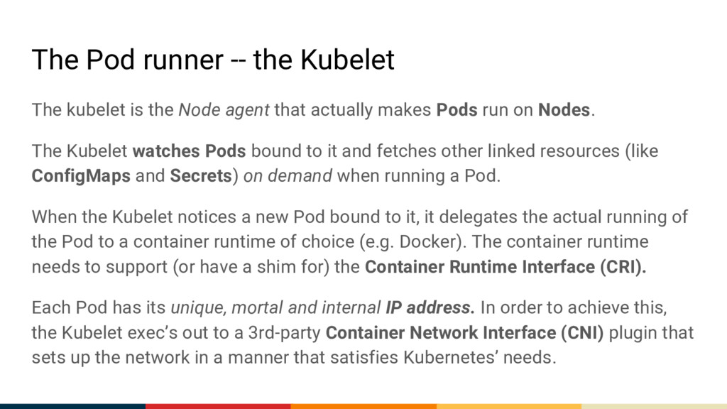 The Pod runner -- the Kubelet The kubelet is th...