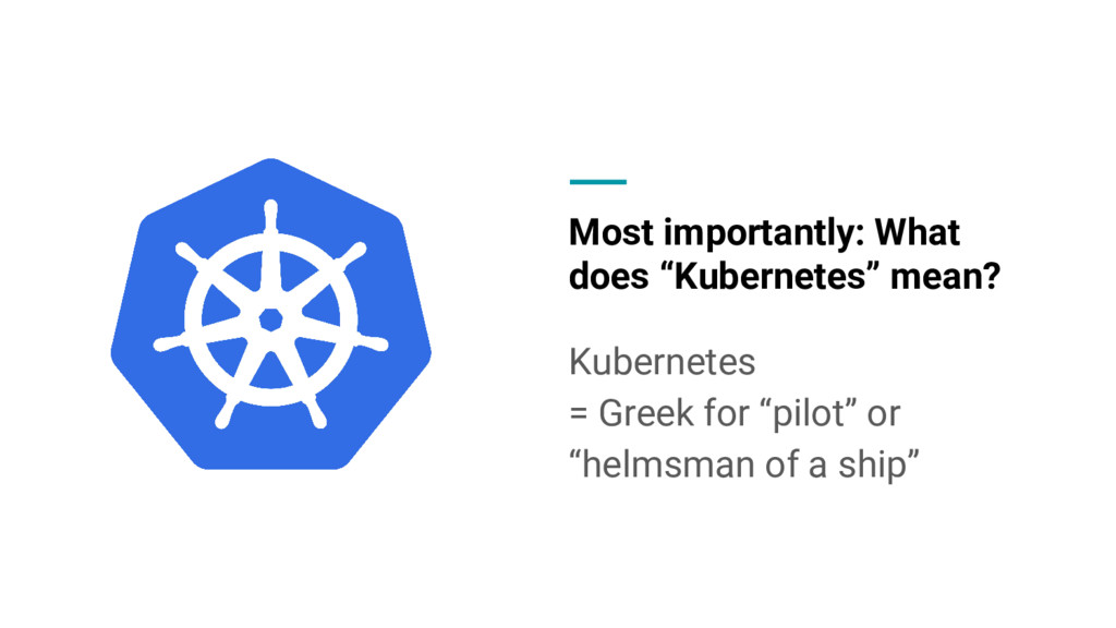 """Most importantly: What does """"Kubernetes"""" mean? ..."""