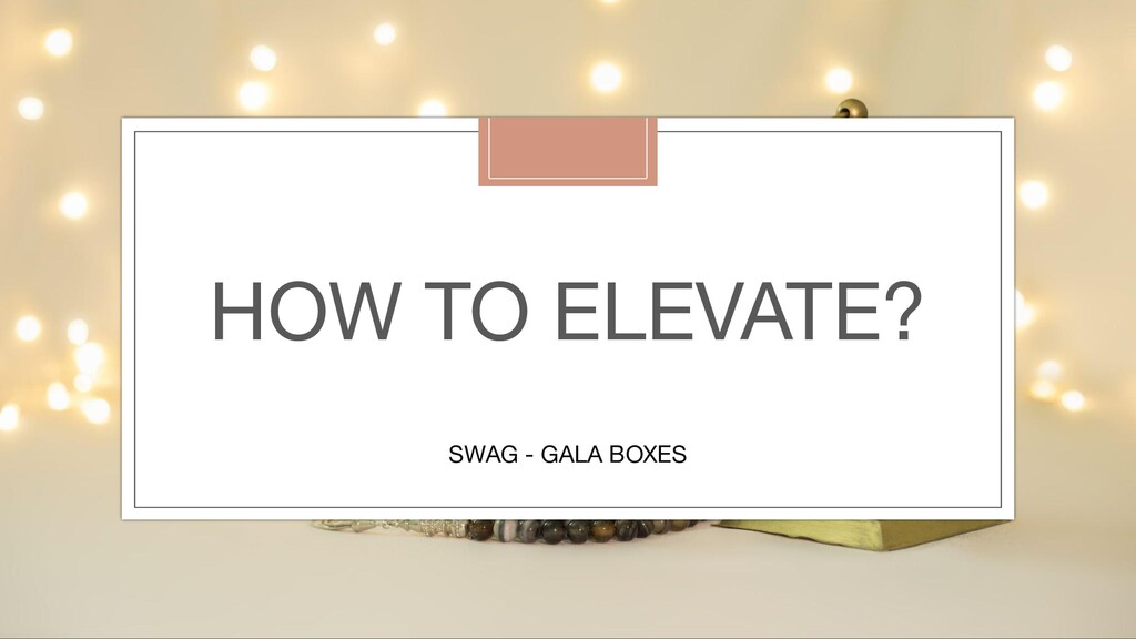 HOW TO ELEVATE? SWAG - GALA BOXES