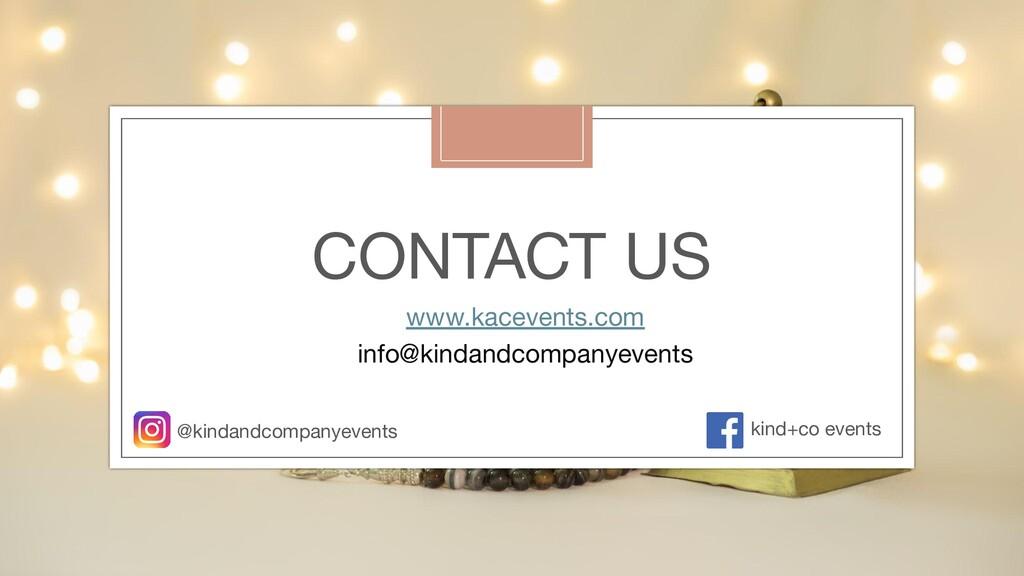 CONTACT US www.kacevents.com info@kindandcompan...