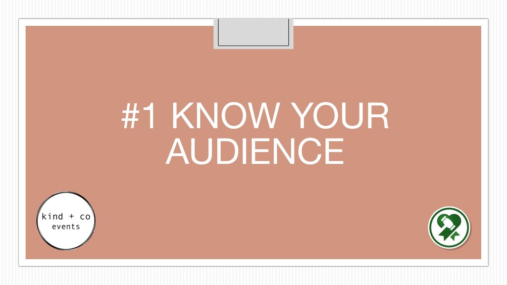 #1 KNOW YOUR AUDIENCE