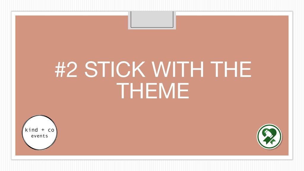 #2 STICK WITH THE THEME