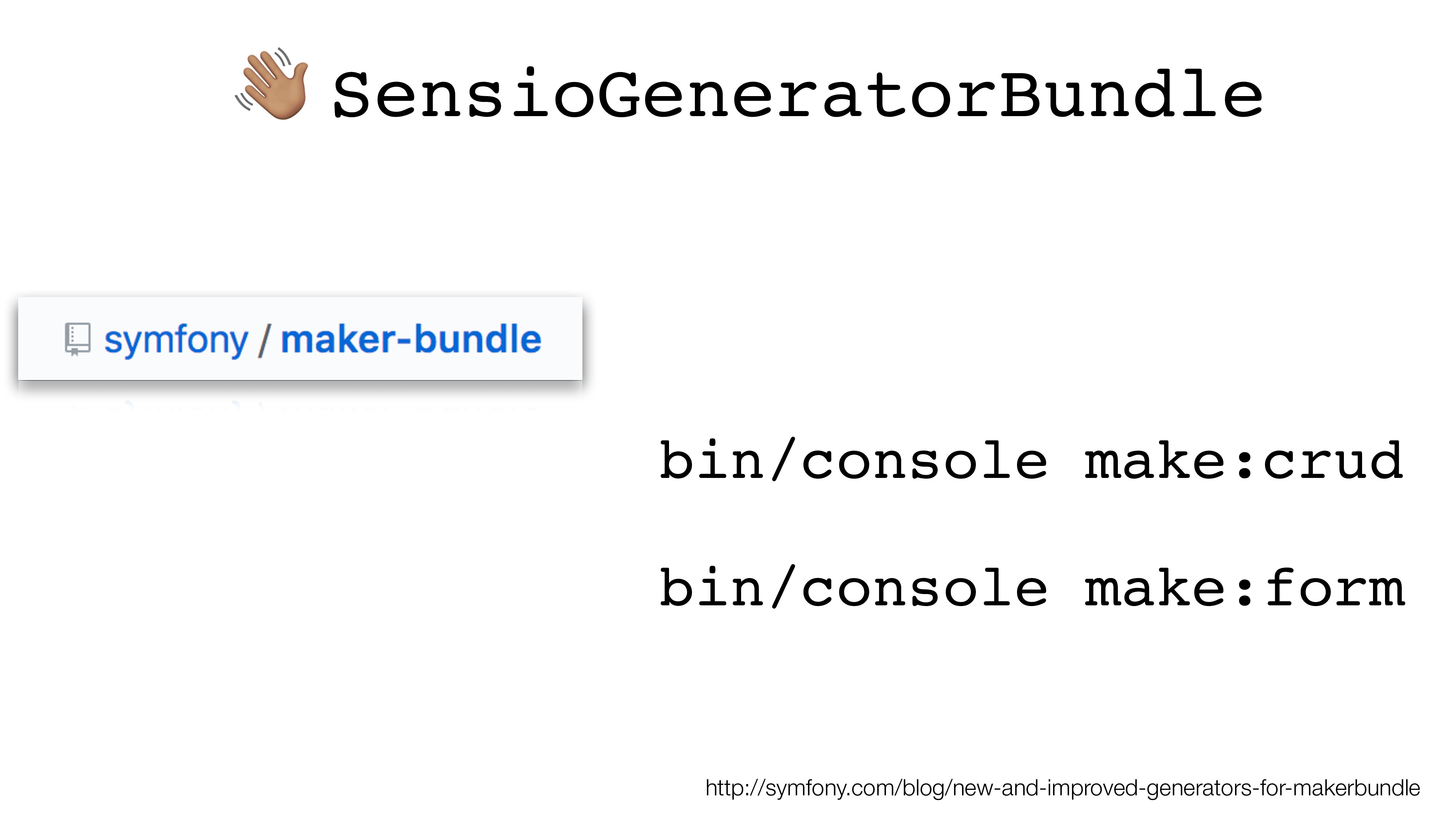 """ SensioGeneratorBundle http://symfony.com/blog..."