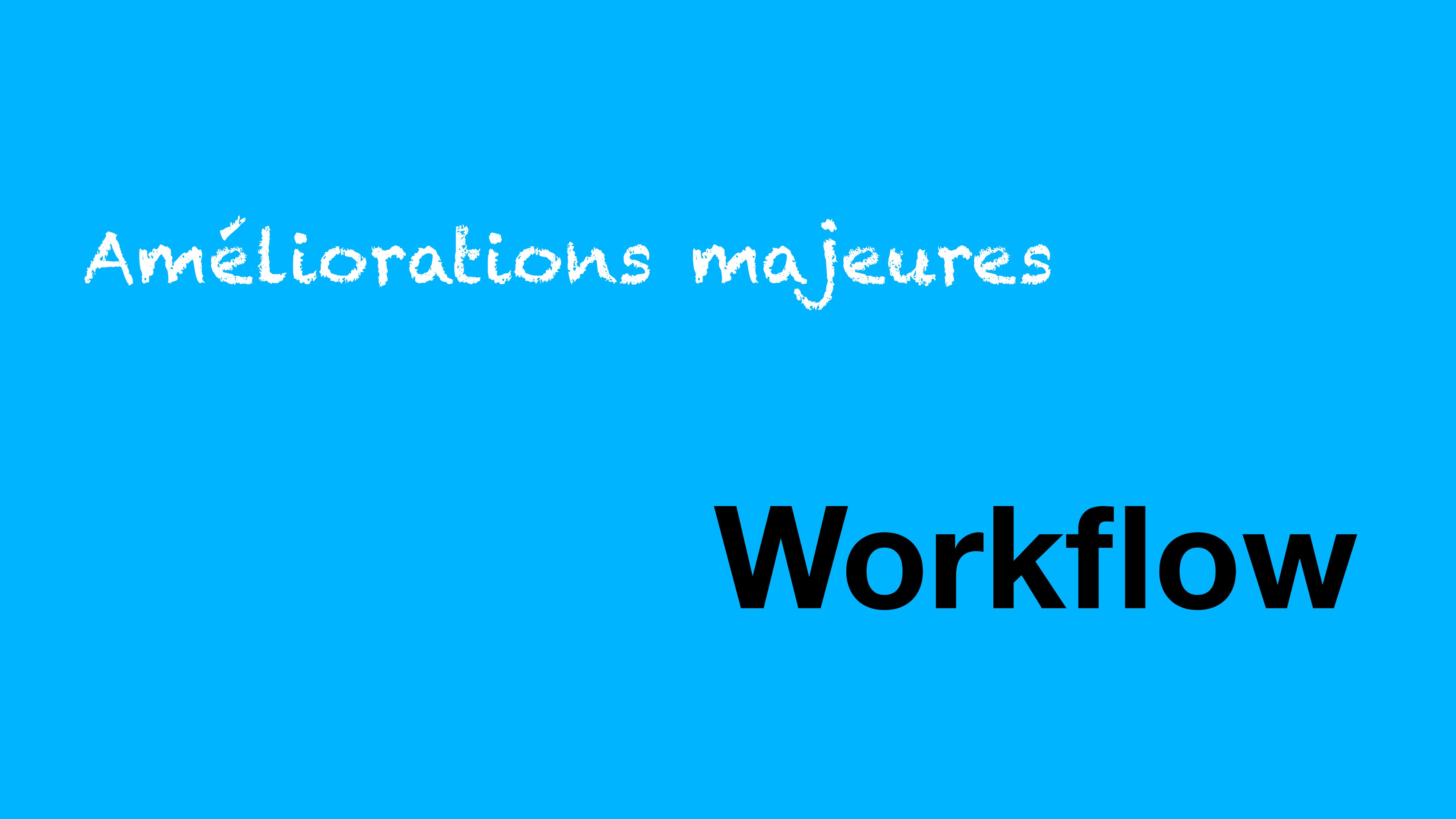 Améliorations majeures Workflow
