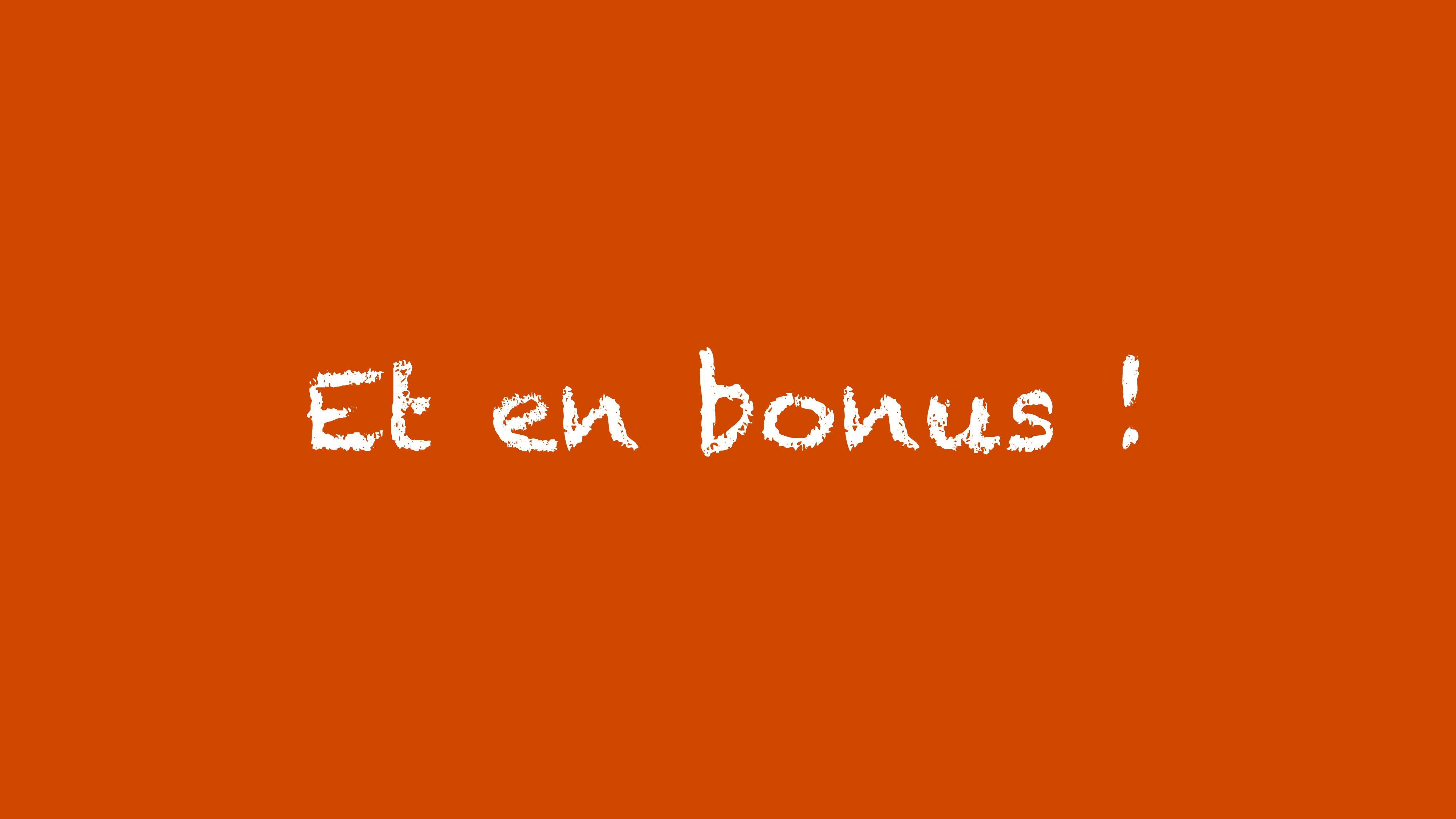 Et en bonus !