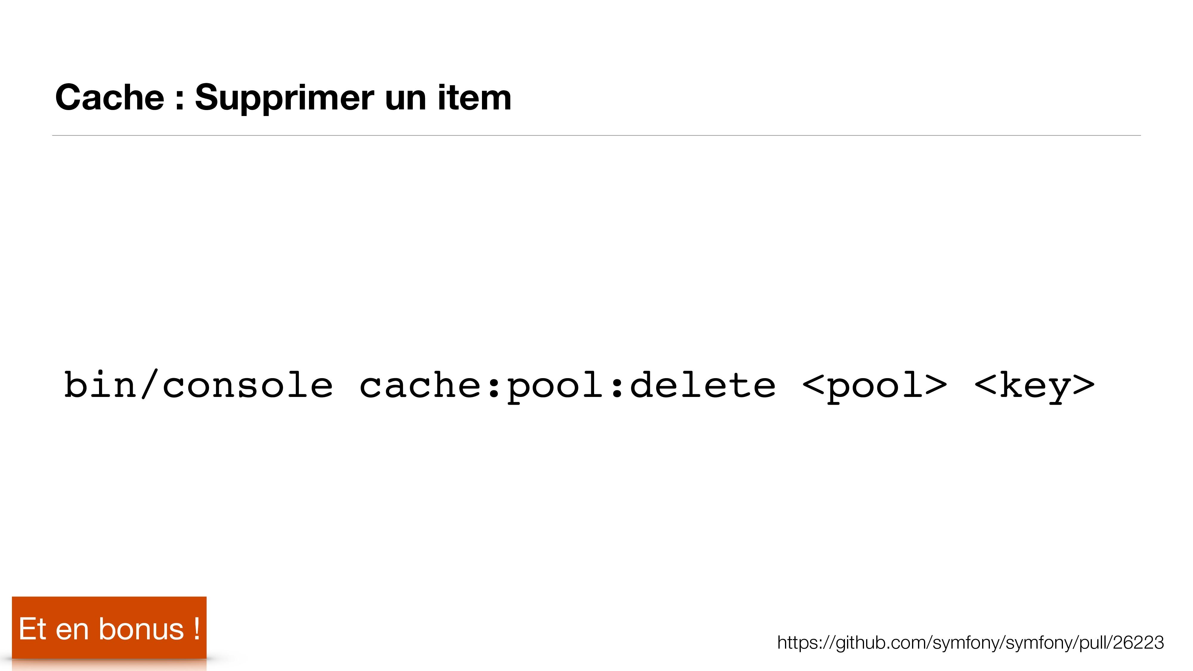 Cache : Supprimer un item bin/console cache:poo...