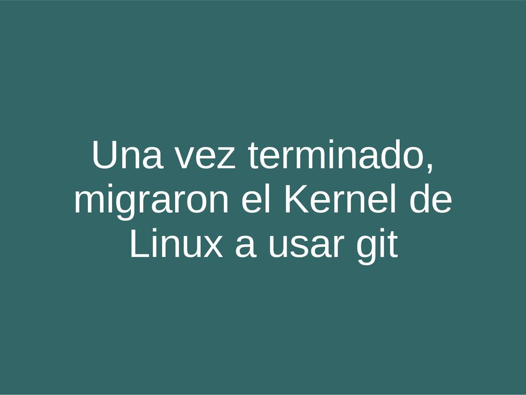 Una vez terminado, migraron el Kernel de Linux ...