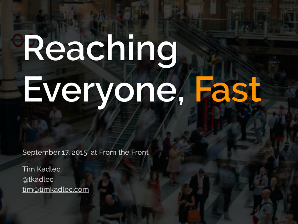 Reaching Everyone, Fast September 17, 2015 at F...