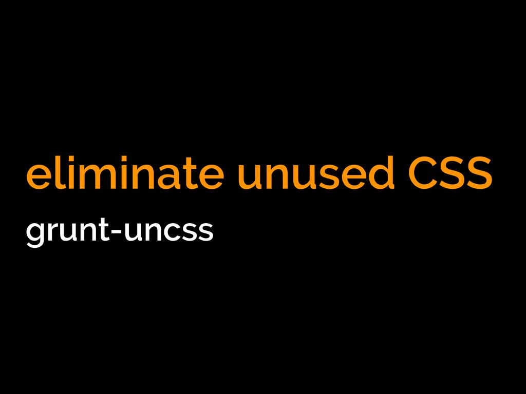 eliminate unused CSS grunt-uncss