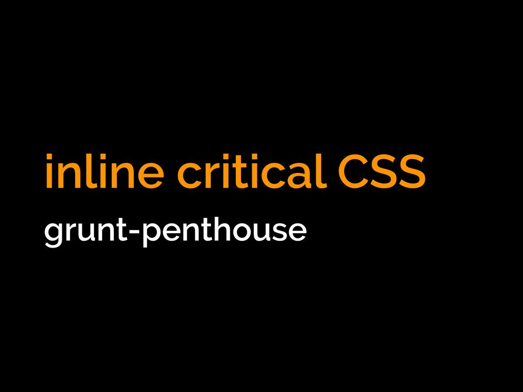 inline critical CSS grunt-penthouse