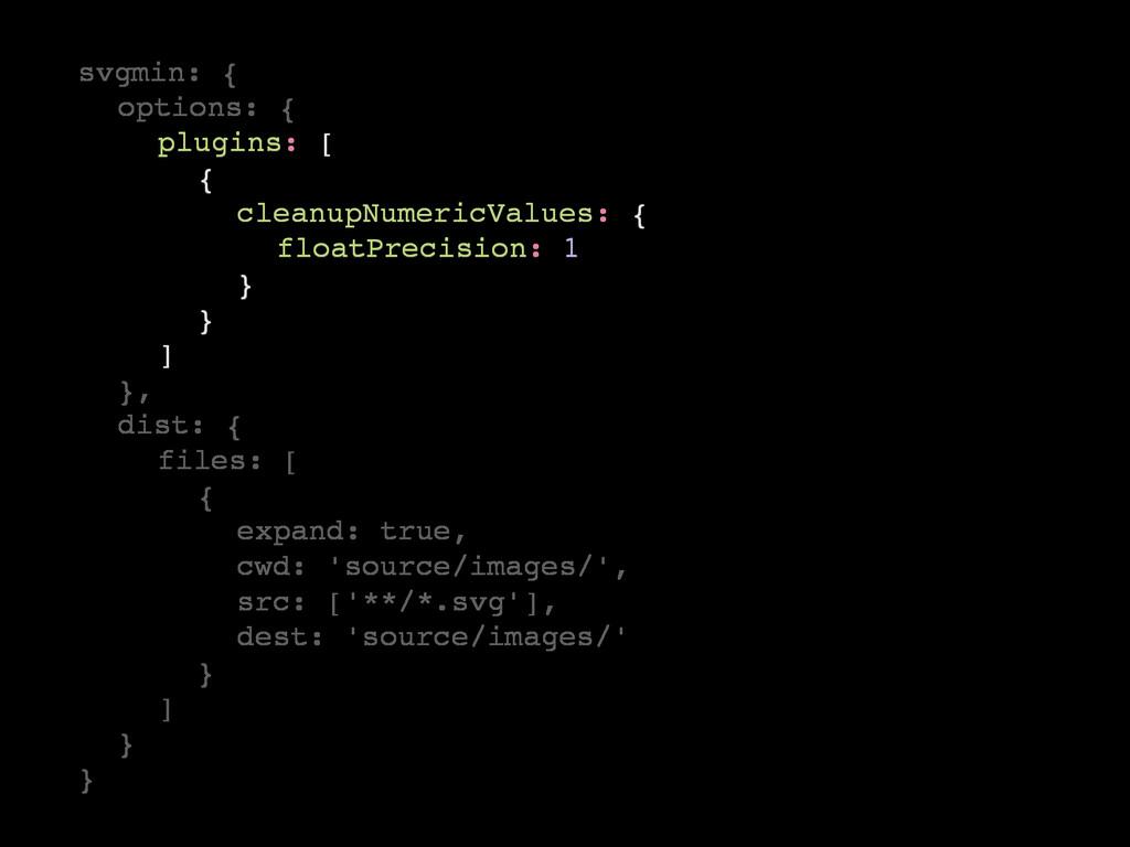 plugins: [ { cleanupNumericValues: { floatPreci...