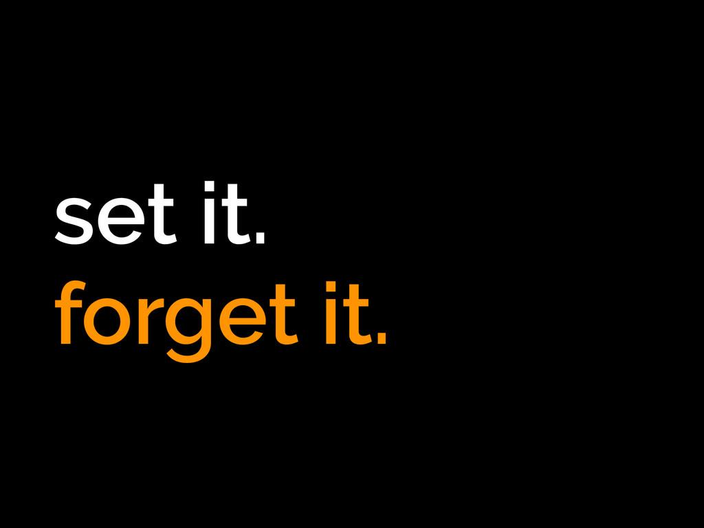set it. forget it.