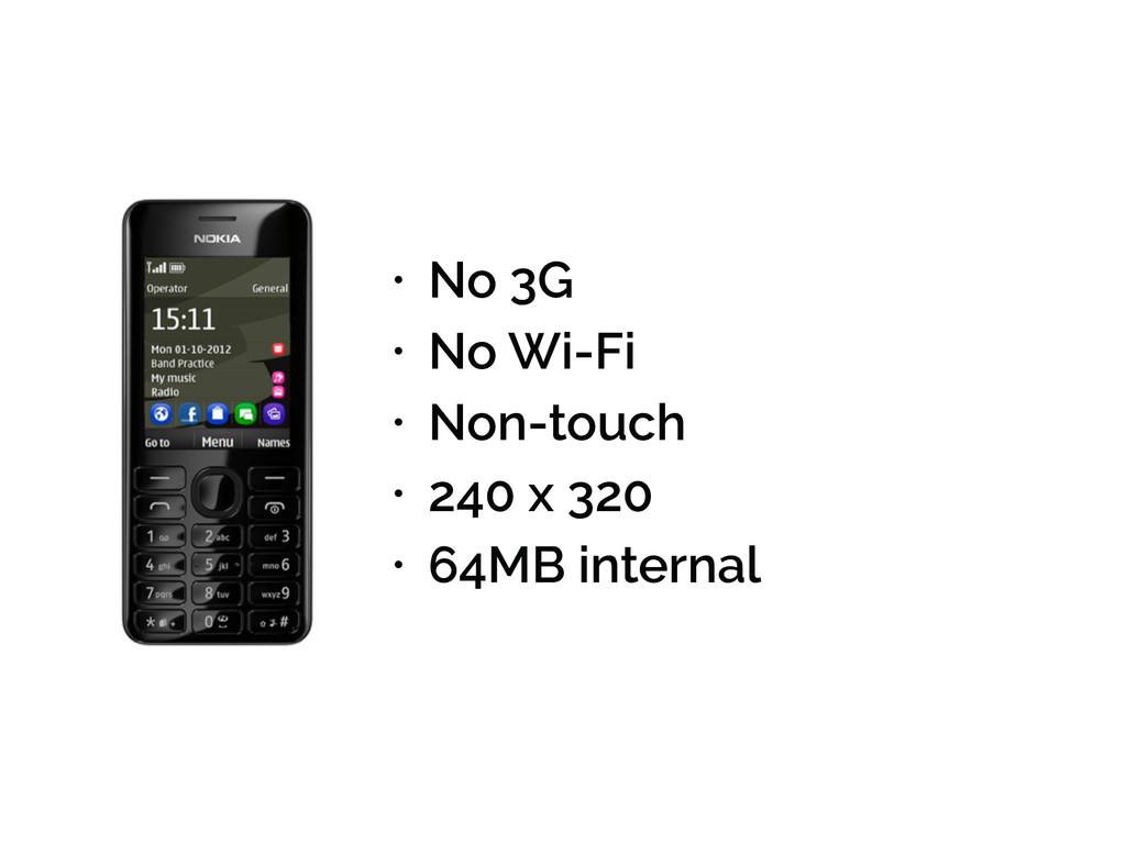 • No 3G • No Wi-Fi • Non-touch • 240 x 320 • 64...