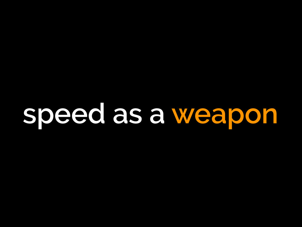 speed as a weapon