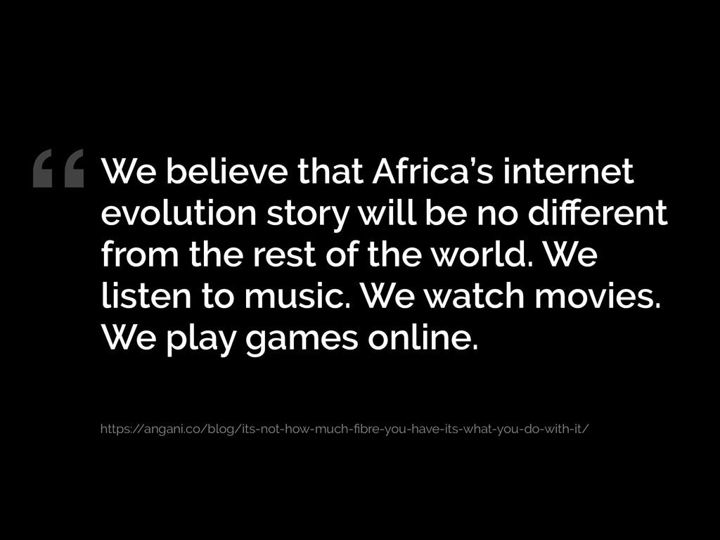We believe that Africa's internet evolution sto...
