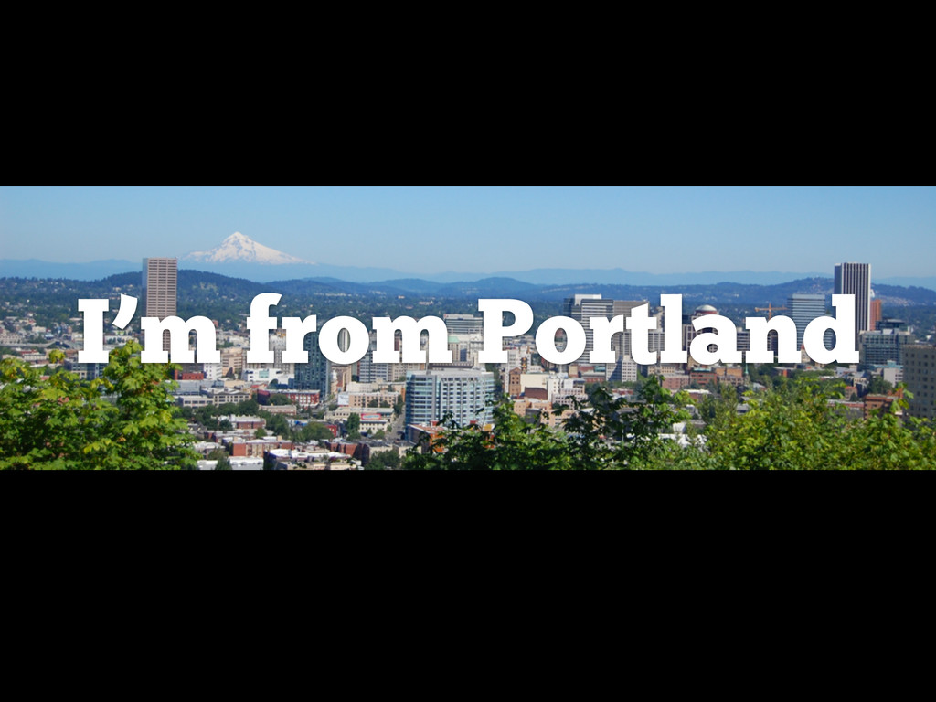 I'm from Portland