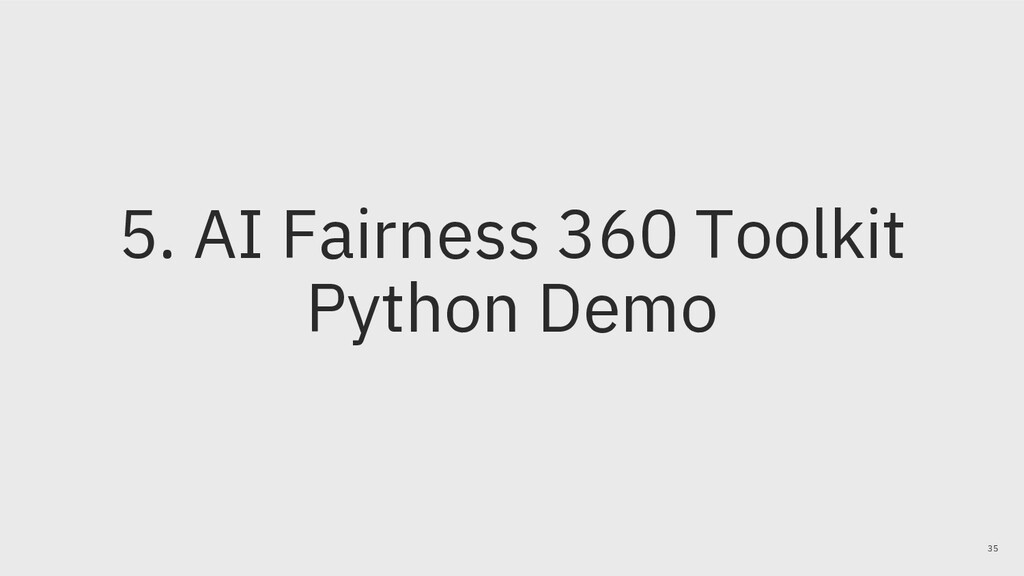 5. AI Fairness 360 Toolkit Python Demo 35