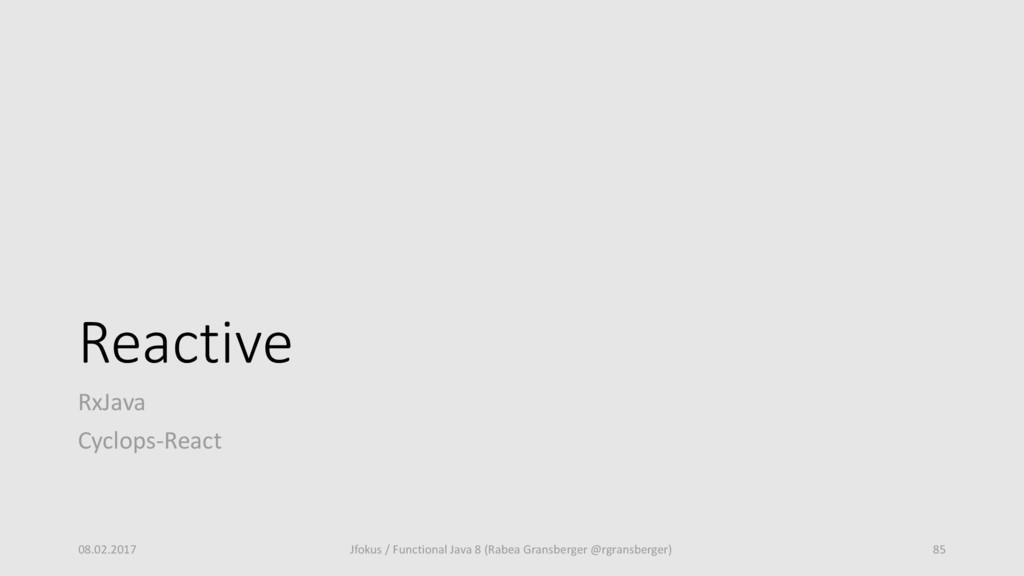 Reactive RxJava Cyclops-React 08.02.2017 Jfokus...