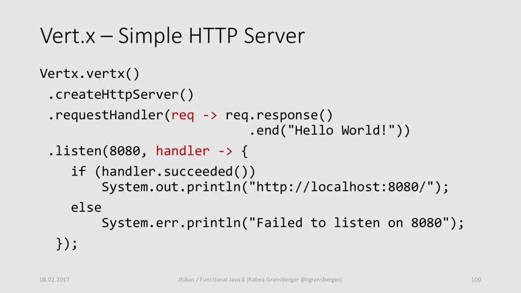 Vert.x – Simple HTTP Server Vertx.vertx() .crea...