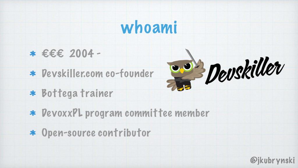 whoami €€€ 2004 - Devskiller.com co-founder Bot...