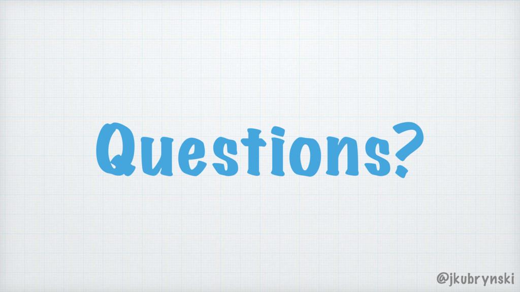 Questions? @jkubrynski