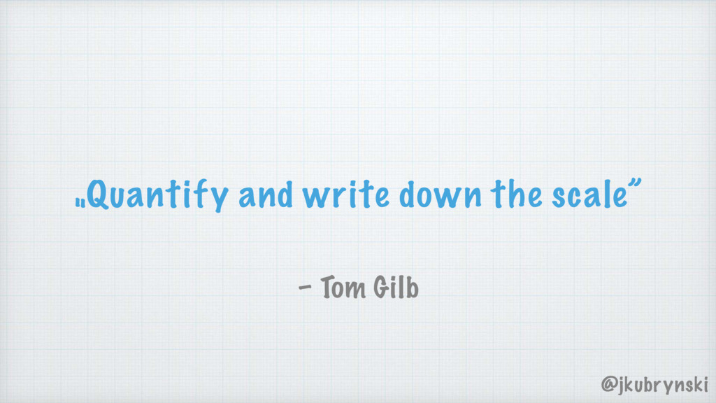 """Quantify and write down the scale"" – Tom Gilb ..."
