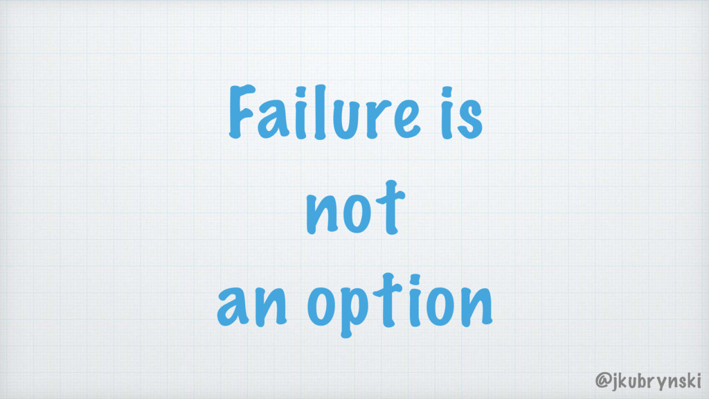 Failure is an option not @jkubrynski