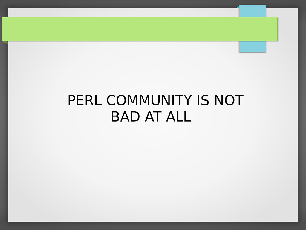 PERL COMMUNITY IS NOT BAD AT ALL