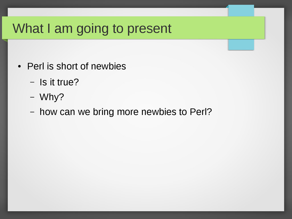 What I am going to present ● Perl is short of n...