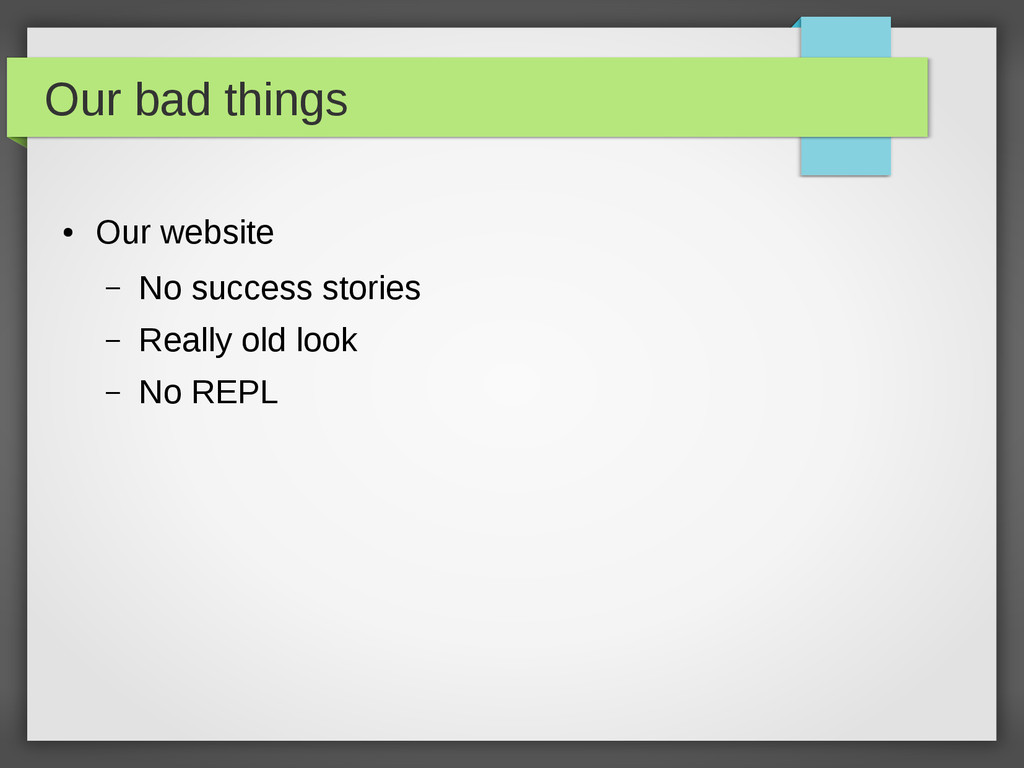 Our bad things ● Our website – No success stori...