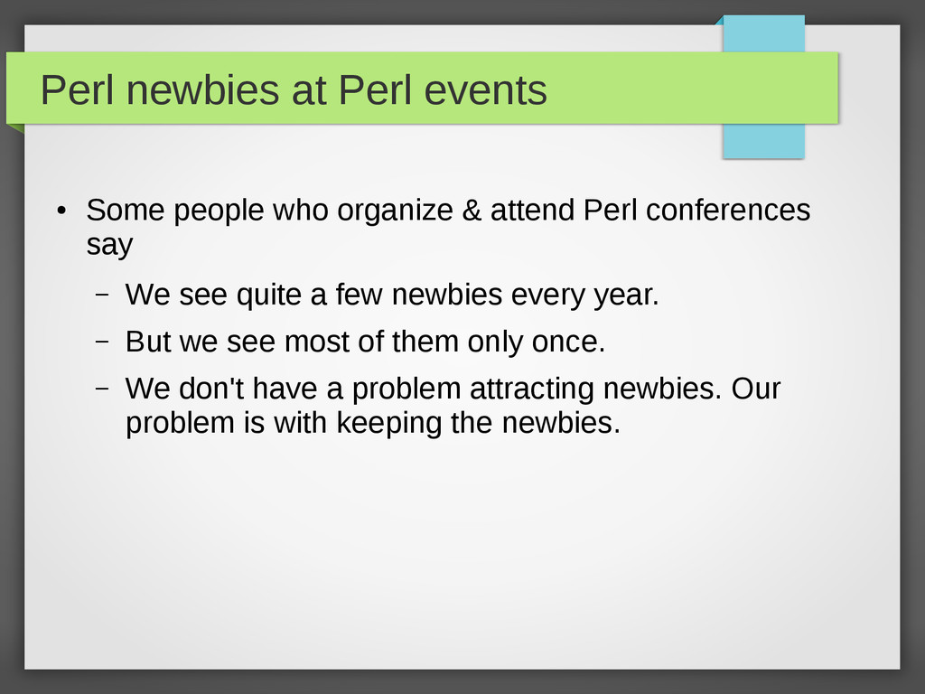 Perl newbies at Perl events ● Some people who o...