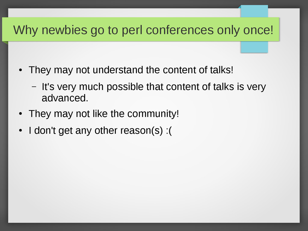 Why newbies go to perl conferences only once! ●...