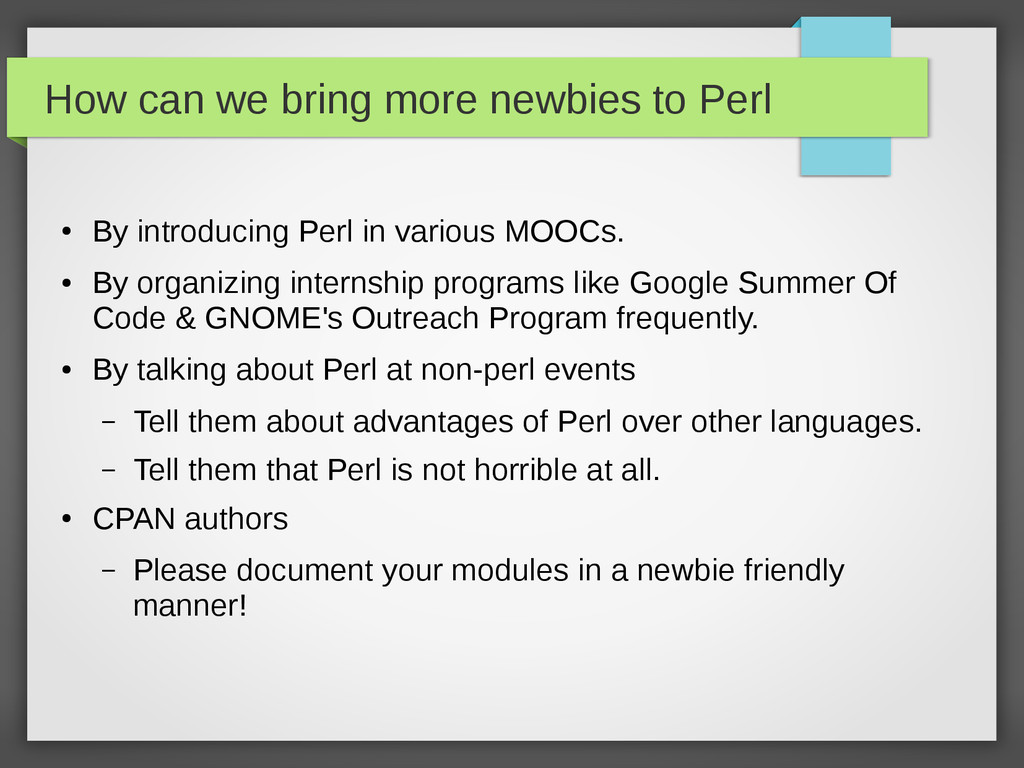 How can we bring more newbies to Perl ● By intr...