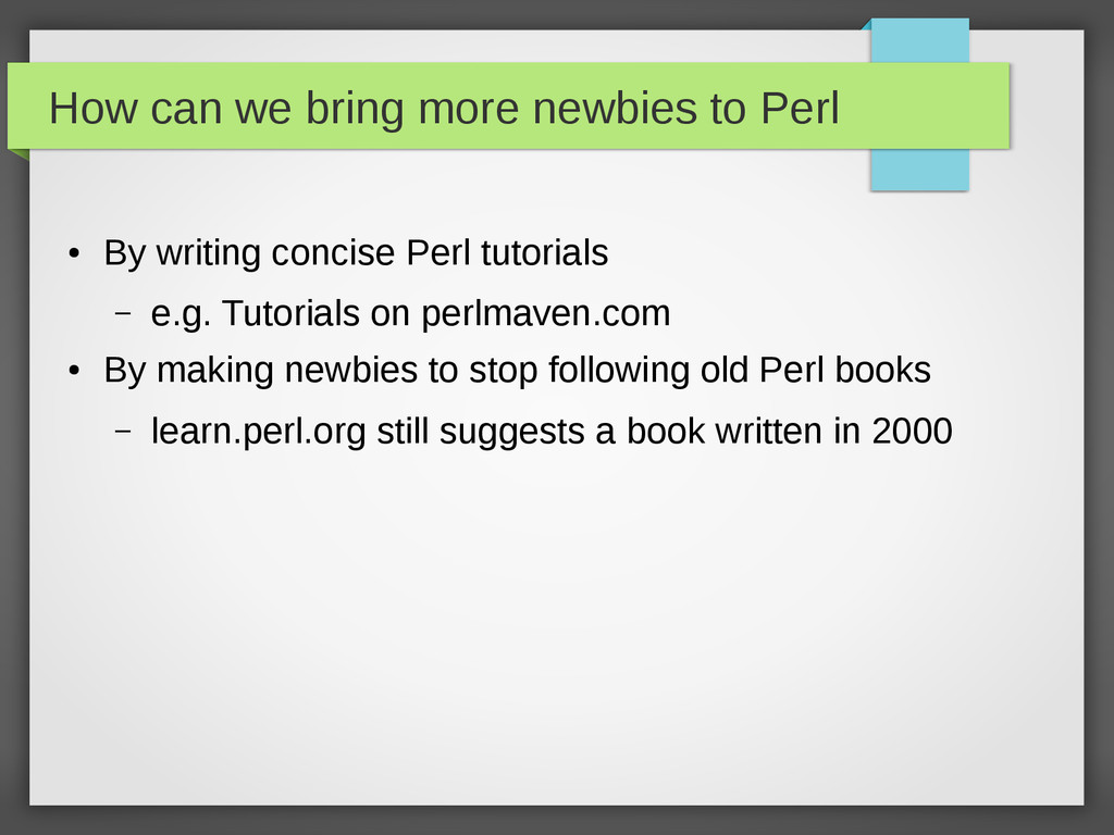 How can we bring more newbies to Perl ● By writ...