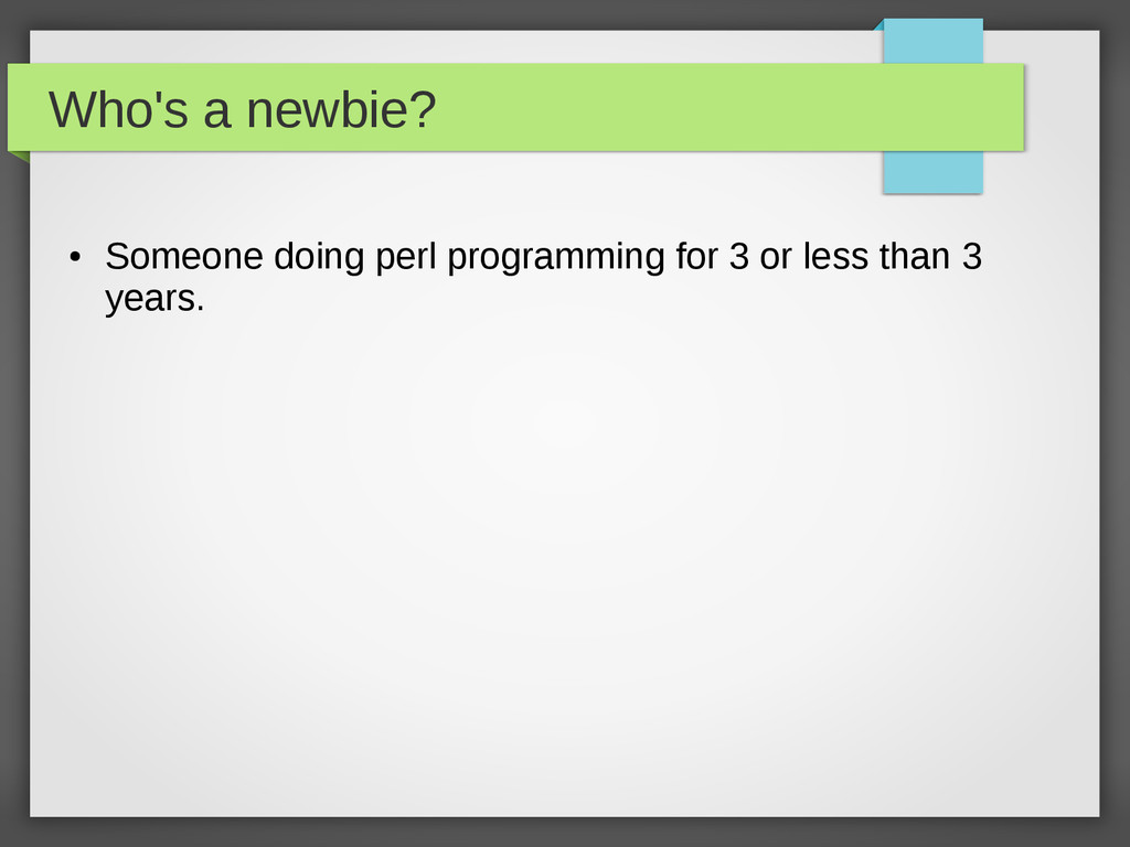 Who's a newbie? ● Someone doing perl programmin...