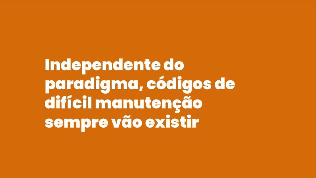 Independente do paradigma, códigos de difícil m...